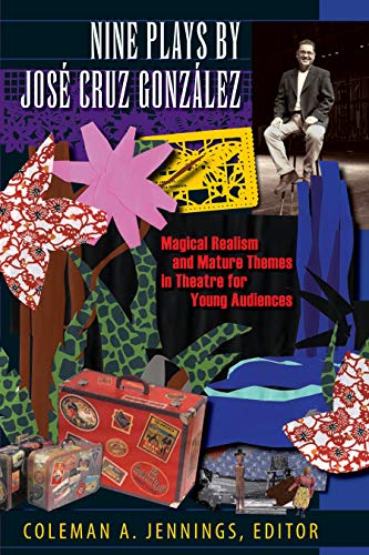 9780292718555: Nine Plays by Jos� Cruz Gonz�lez: Magical Realism and Mature Themes in Theatre for Young Audiences (Louann Atkins Temple Women & Culture)