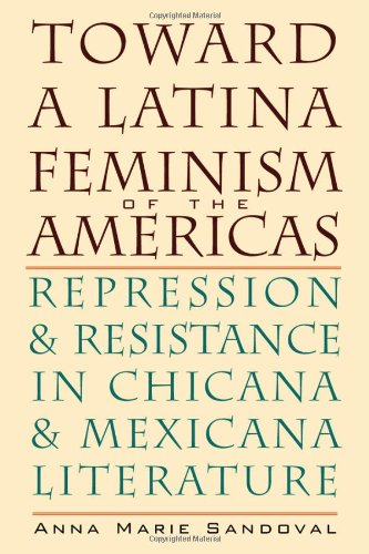 Toward a Latina Feminism of the Americas: Repression and Resistance in Chicana and Mexicana ...
