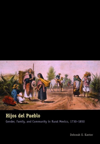 Hijos Del Pueblo; Gender, Family, and Community in Rural Mexico, 1730-1850: Kanter, Deborah E.