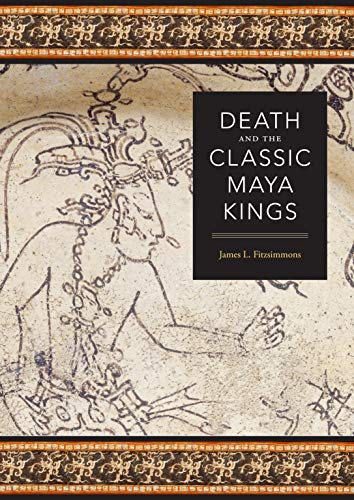 Death and the Classic Maya Kings (The Linda Schele Series in Maya and Pre-Columbian Studies)