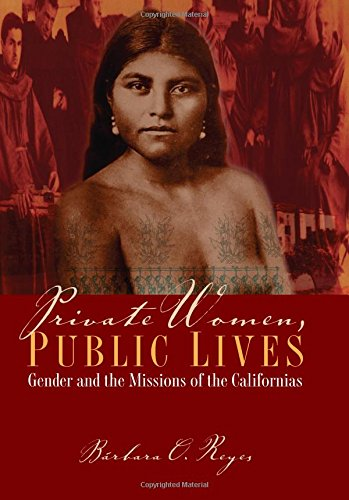 9780292718968: Private Women, Public Lives: Gender and the Missions of the Californias (Chicana Matters)