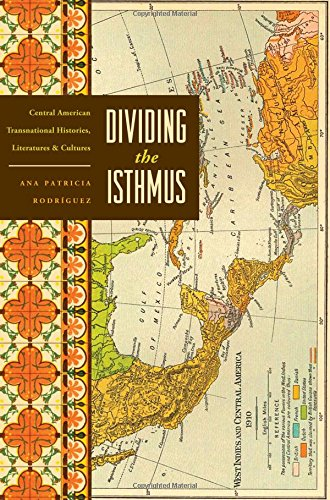 9780292719095: Dividing the Isthmus: Central American Transnational Histories, Literatures, and Cultures