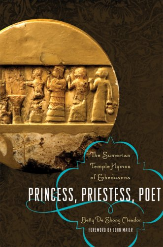 Princess, Priestess, Poet: The Sumerian Temple Hymns of Enheduanna: Meador, Betty De Shong