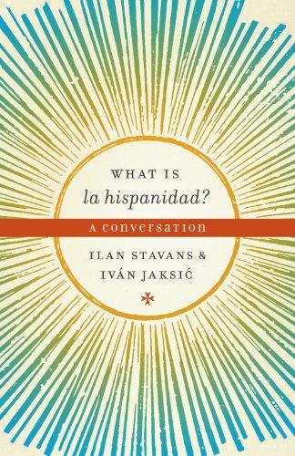 What is La Hispanidad?: A Conversation (Joe: Jaksic, Ivan, Stavans,