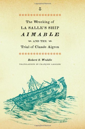 9780292719408: The Wrecking of La Salle's Ship Aimable and the Trial of Claude Aigron (Charles N. Prothro Texana Series)