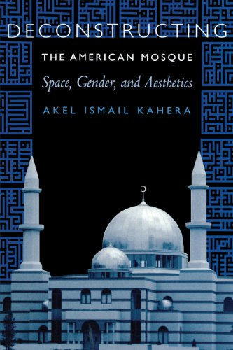 9780292719576: Deconstructing the American Mosque: Space, Gender, and Aesthetics