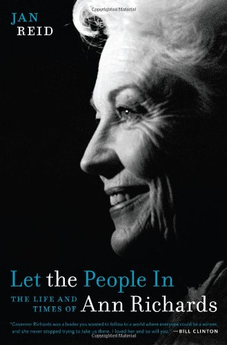 Let the People In: The Life and Times of Ann Richards: Reid, Jan