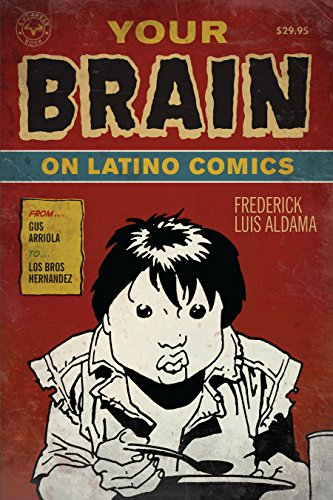 9780292719736: Your Brain on Latino Comics: From Gus Arriola to Los Bros Hernandez (Cognitive Approaches to Literature and Culture)