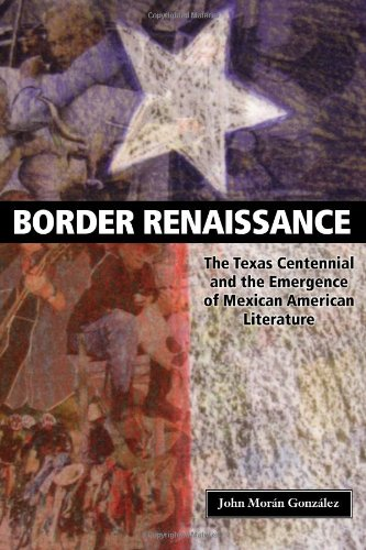 9780292719781: Border Renaissance: The Texas Centennial and the Emergence of Mexican American Literature (Cmas History, Culture, & Society Series)