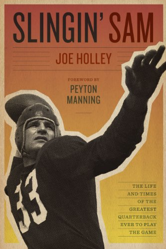 Slingin' Sam The Life and Times of the Greatest Quarterback Ever to Play the Game