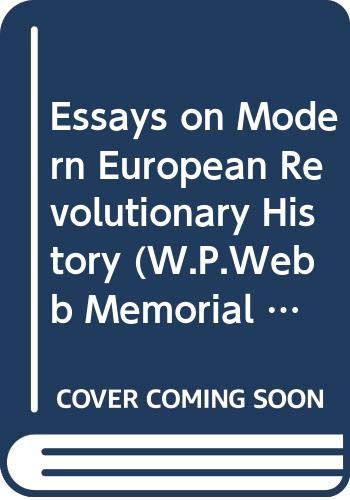 Essays on Modern European Revolutionary History (W.P.Webb Memorial Lecture): University of Texas ...