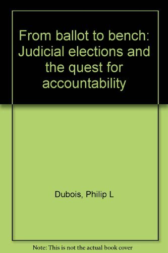 From ballot to bench: Judicial elections and the quest for accountability: Dubois, Philip L