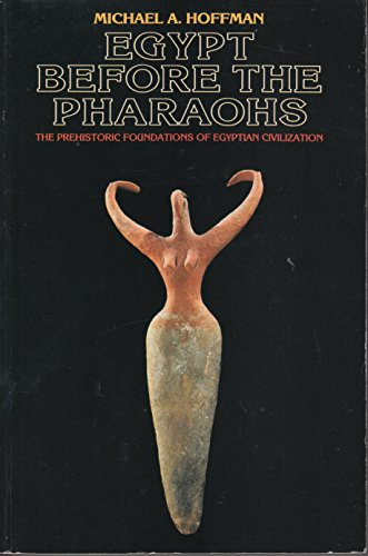 Egypt Before the Pharaohs : The Prehistoric: Michael A. Hoffman