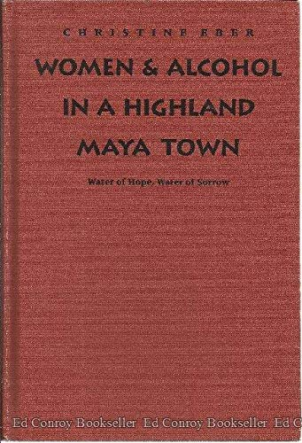 Women & Alcohol in a Highland Maya Town: Water of Hope, Water of Sorrow