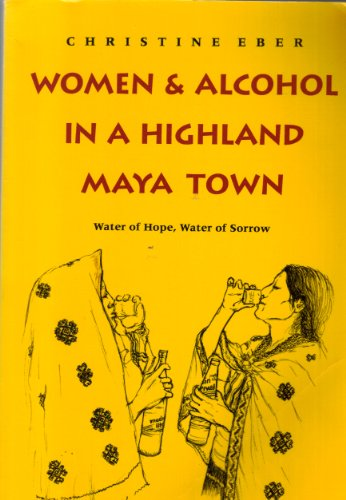 9780292720909: Women and Alcohol in a Highland Maya Town: Water of Hope, Water of Sorrow