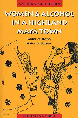 9780292721043: Women and Alcohol in a Highland Maya Town : Water of Hope, Water of Sorrow Revised Edition