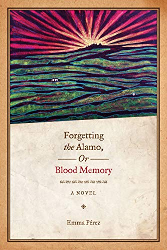 9780292721289: Forgetting the Alamo, Or, Blood Memory: A Novel (Chicana Matters Series)