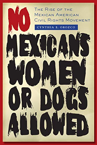 9780292721326: No Mexicans, Women, or Dogs Allowed: The Rise of the Mexican American Civil Rights Movement