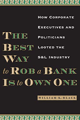 9780292721395: The Best Way to Rob a Bank Is to Own One: How Corporate Executives and Politicians Looted the S&L Industry