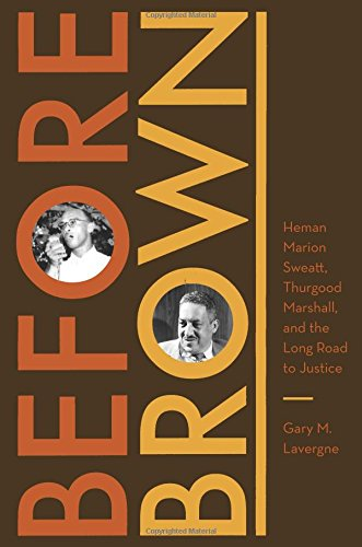 Before Brown: Heman Marion Sweatt, Thurgood Marshall, and the Long Road to Justice (Jess and Betty ...