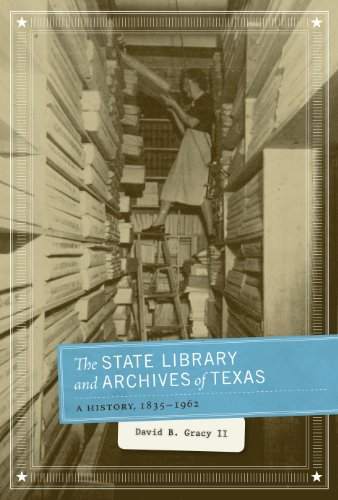 The State Library and Archives of Texas: A History, 1835-1962: David B. Gracy