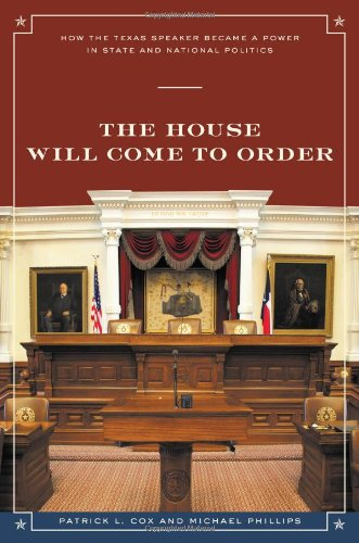 9780292722057: The House Will Come To Order: How the Texas Speaker Became a Power in State and National Politics (Focus on American History)