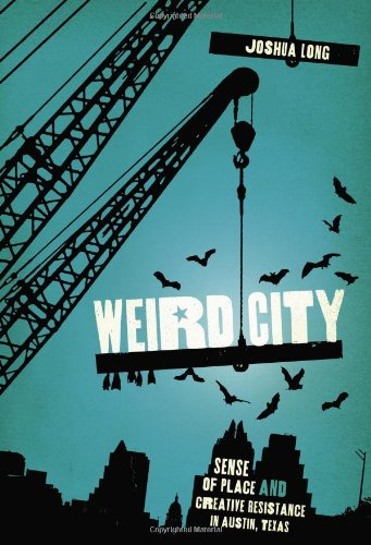 9780292722064: Weird City: Sense of Place and Creative Resistance in Austin, Texas