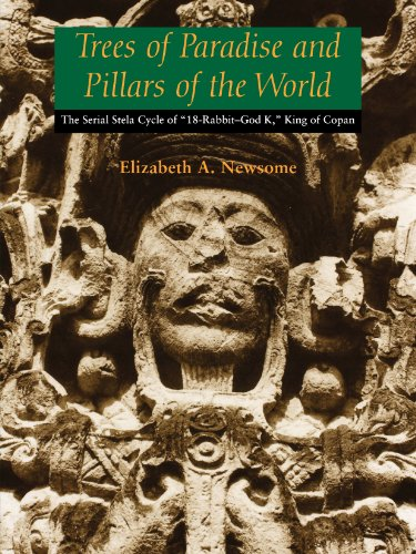 """9780292722323: Trees of Paradise and Pillars of the World: The Serial Stelae Cycle of """"18-Rabbit–God K,"""" King of Copan (The Linda Schele Series in Maya and Pre-columbian Studies)"""