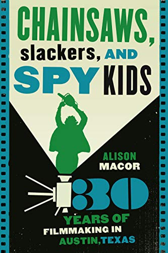 9780292722439: Chainsaws, Slackers, and Spy Kids: Thirty Years of Filmmaking in Austin, Texas