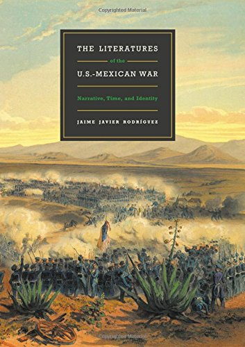 The Literatures of the U.S.-Mexican War: Narrative, Time, and Identity: Rodriguez, Jaime Javier