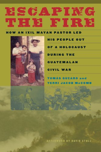 9780292722842: Escaping the Fire: How an Ixil Mayan Pastor Led His People Out of a Holocaust During the Guatemalan Civil War