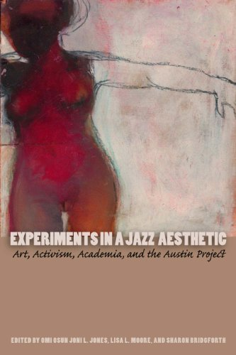 9780292722873: Experiments in a Jazz Aesthetic: Art, Activism, Academia, and the Austin Project (Louann Atkins Temple Women & Culture)