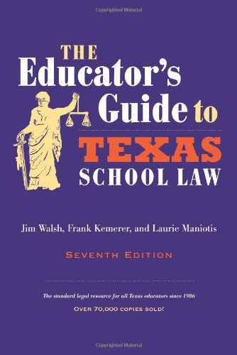 The Educator's Guide to Texas School Law: Seventh Edition (0292722923) by Walsh, Jim; Kemerer, Frank; Maniotis, Laurie