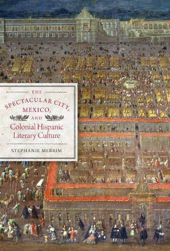 9780292723078: The Spectacular City, Mexico, and Colonial Hispanic Literary Culture (Joe R. and Teresa Lozano Long Series in Latin American and Latino Art and Culture)
