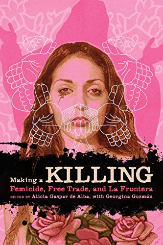 9780292723177: Making a Killing: Femicide, Free Trade, and La Frontera (Chicana Matters)