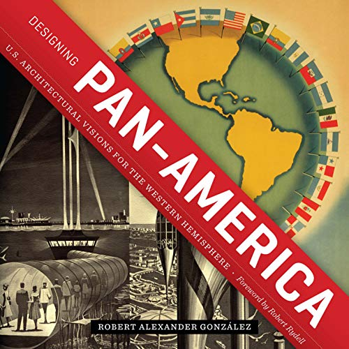 9780292723252: Designing Pan-America: U.S. Architectural Visions for the Western Hemisphere (Roger Fullington Series in Architecture)