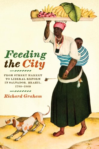 9780292723269: Feeding the City: From Street Market to Liberal Reform in Salvador, Brazil, 1780–1860 (Joe R. and Teresa Lozano Long Series in Latin American and Latino Art and Culture)