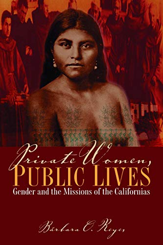 9780292723474: Private Women, Public Lives: Gender and the Missions of the Californias (Chicana Matters (Paperback))
