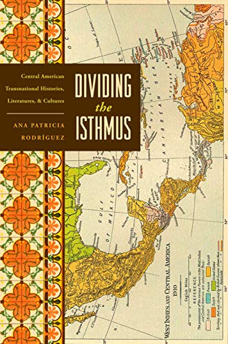 9780292723481: Dividing the Isthmus: Central American Transnational Histories, Literatures, and Cultures