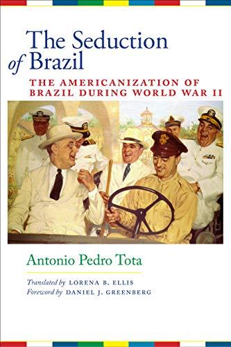 9780292723528: The Seduction of Brazil: The Americanization of Brazil during World War II (Llilas Translations from Latin America)