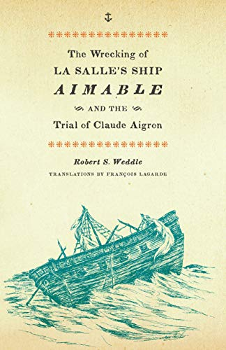 9780292723580: The Wrecking of La Salle's Ship Aimable and the Trial of Claude Aigron (Charles N. Prothro Texana)