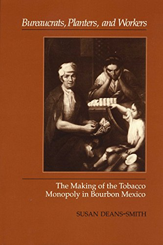 9780292723726: Bureaucrats, Planters, and Workers: The Making of the Tobacco Monopoly in Bourbon Mexico