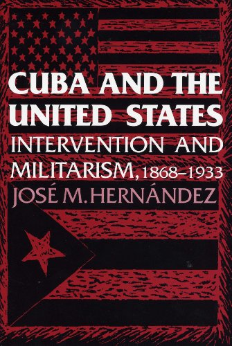 9780292723757: Cuba and the United States: Intervention and Militarism, 1868-1933