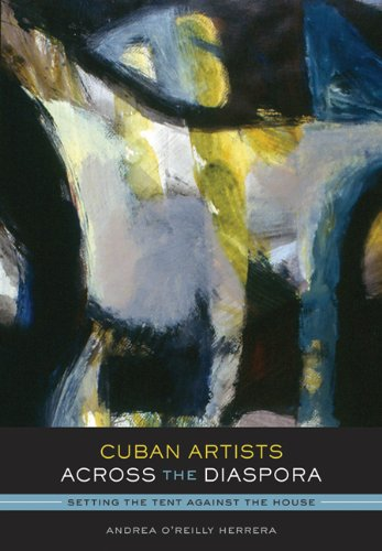 9780292723924: Cuban Artists Across the Diaspora: Setting the Tent Against the House (Joe R. and Teresa Lozano Long Series in Latin American and Latino Art and Culture)