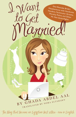 9780292723979: I Want to Get Married!: One Wannabe Bride's Misadventures with Handsome Houdinis, Technicolor Grooms, Morality Police, and Other Mr. Not Quite Rights (Emerging Voices from the Middle East)