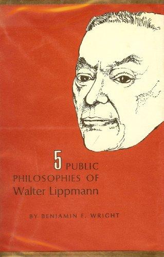 Five Public Philosophies of Walter Lippmann: Wright, Benjamin F.