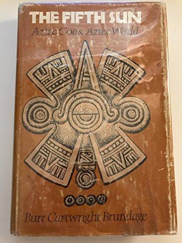 The Fifth Sun Aztec Gods Aztec World By Brundage Burr Cartwright