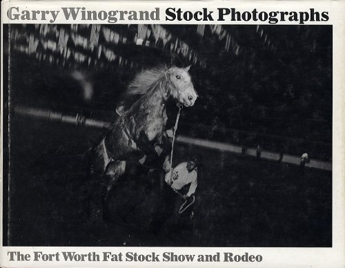 Stock Photographs: The Fort Worth Fat Stock: Garry Winogrand (Photographs)