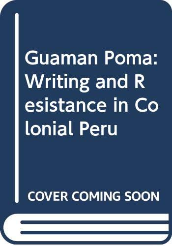 9780292724525: Guaman Poma: Writing and Resistance in Colonial Peru (Latin American Monographs / Institute of Latin American Studies, No. 86)