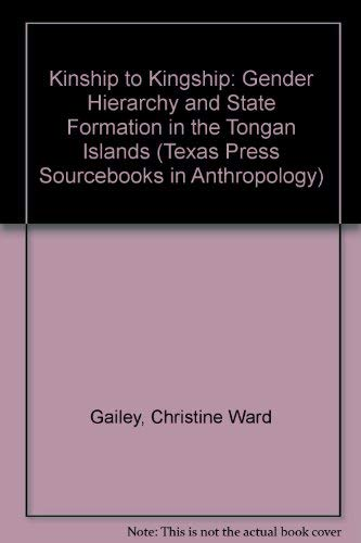 Kinship to Kingship: Gender Hierarchy and State Formation in the Tongan Islands: Gailey, Christine ...